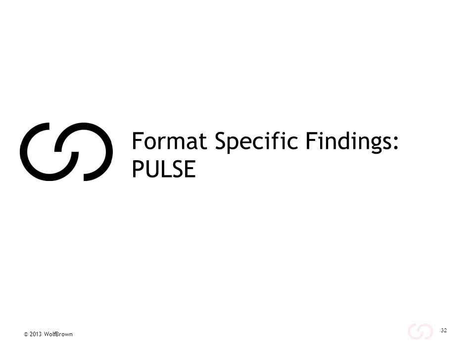 © 2013 WolfBrown 32 Format Specific Findings: PULSE