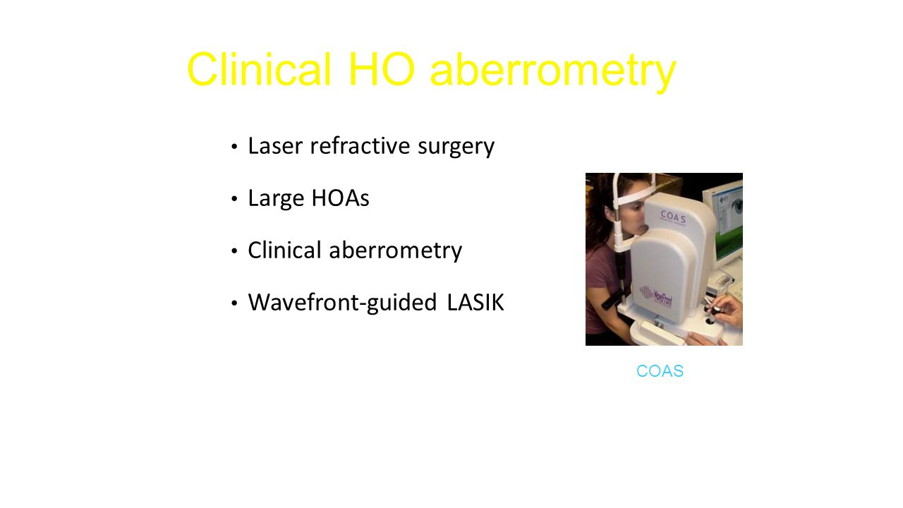 Clinical HO aberrometry Laser refractive surgery Large HOAs Clinical aberrometry Wavefront-guided LASIK COAS
