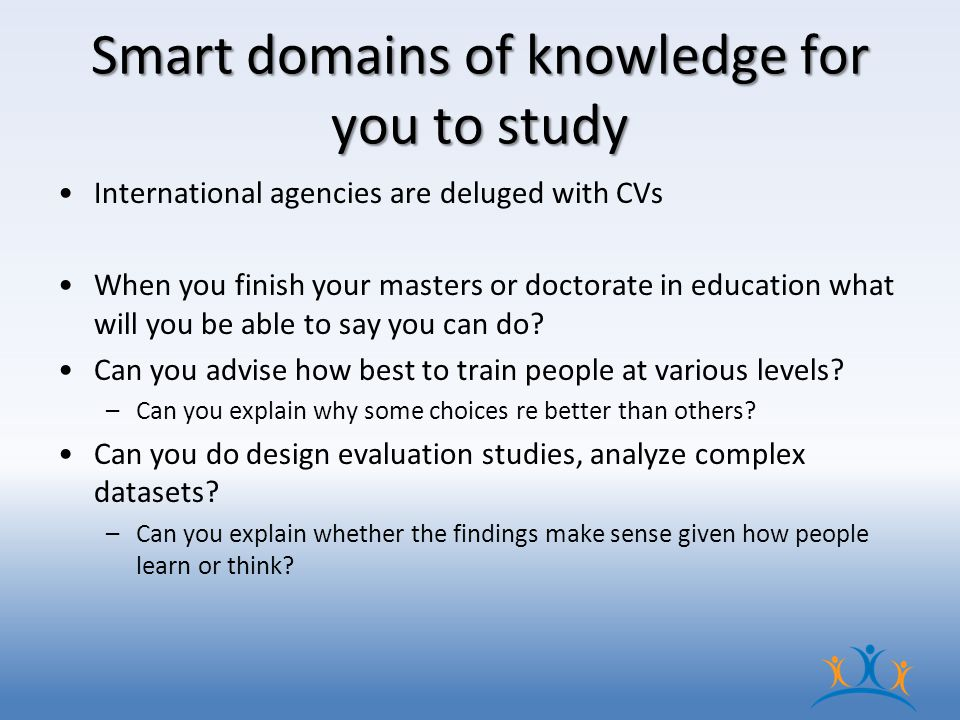 Smart domains of knowledge for you to study International agencies are deluged with CVs When you finish your masters or doctorate in education what will you be able to say you can do.
