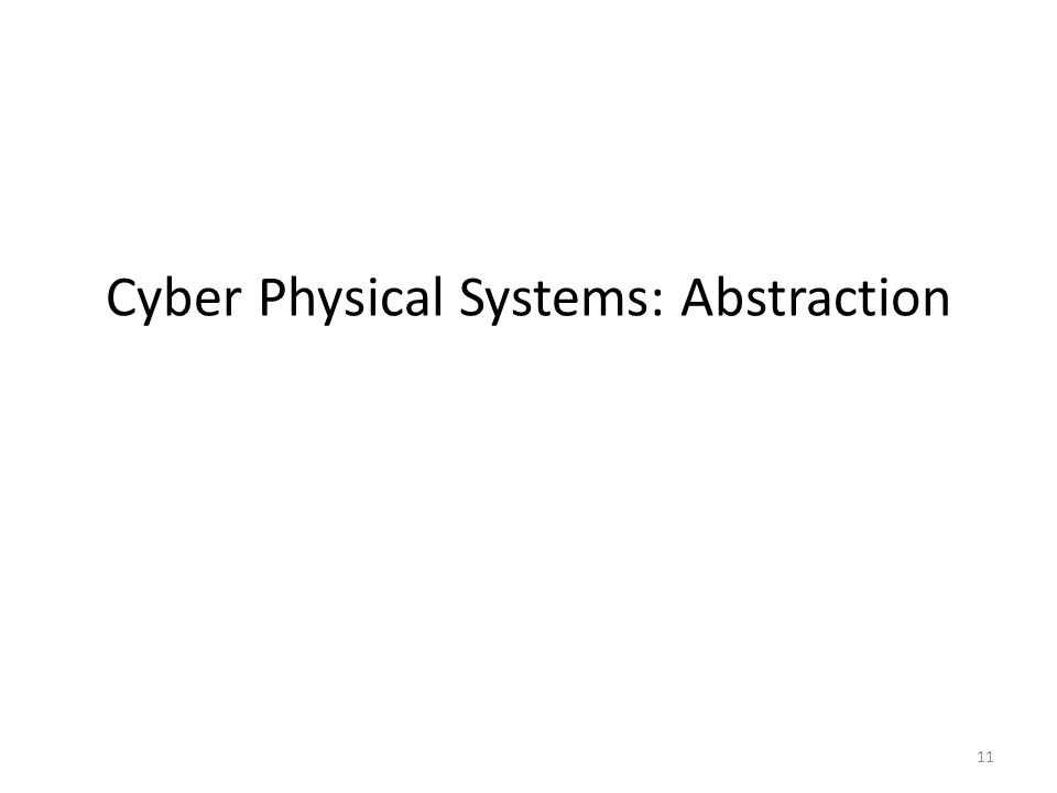 Cyber Physical Systems: Abstraction 11