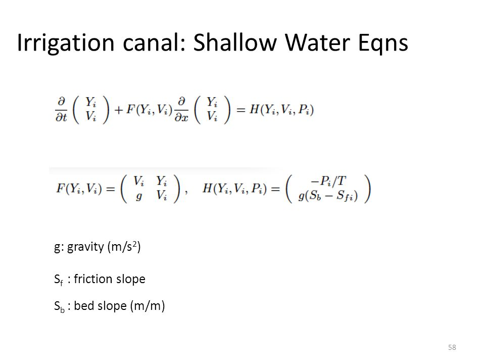 Irrigation canal: Shallow Water Eqns 58 g: gravity (m/s 2 ) S f : friction slope S b : bed slope (m/m)