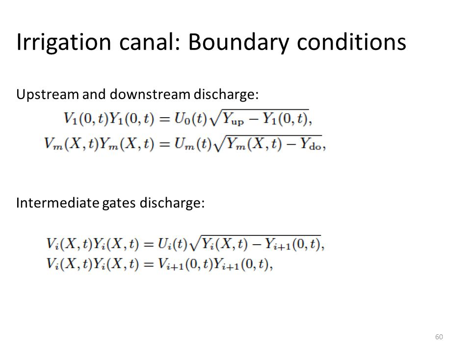 Irrigation canal: Boundary conditions 60 Upstream and downstream discharge: Intermediate gates discharge: