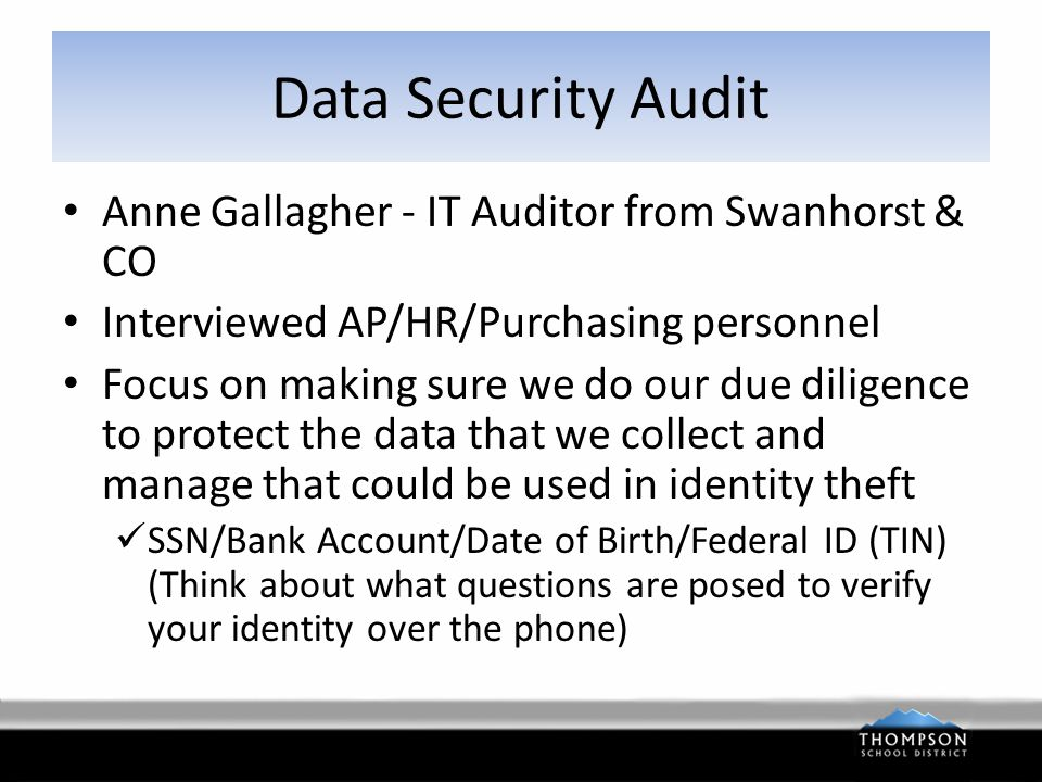 Data Security Audit We are the appointed custodians of sensitive information and we must act appropriately Most thefts come from inside  Never give out your password and reset it often to prevent unauthorized access  Protect sensitive information in your work area  Don't leave sensitive information on your computer when you step away