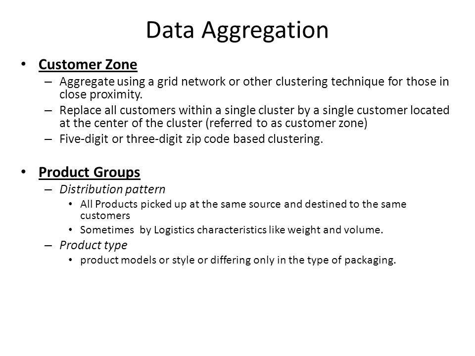 Data Aggregation Customer Zone – Aggregate using a grid network or other clustering technique for those in close proximity. – Replace all customers wi