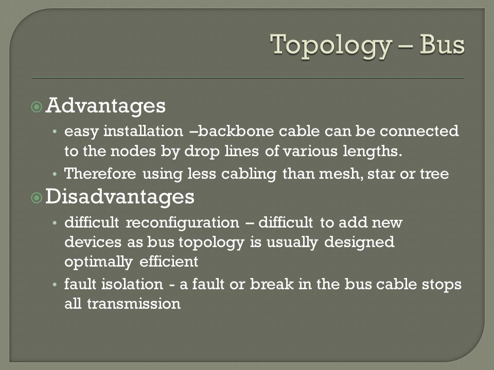  Advantages easy installation –backbone cable can be connected to the nodes by drop lines of various lengths.