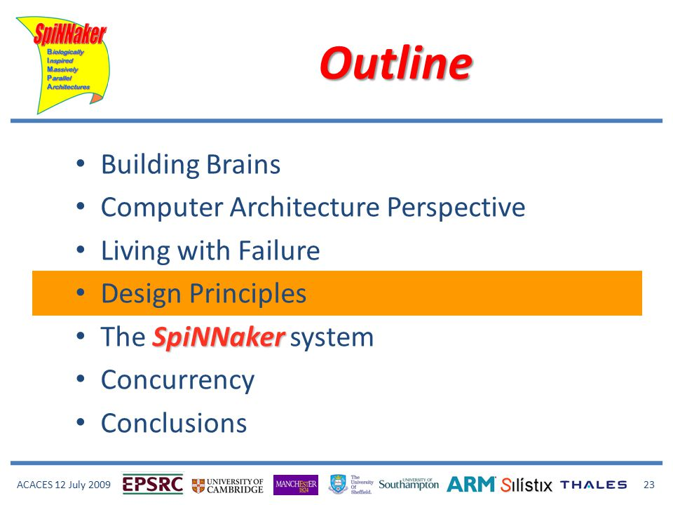 ACACES 12 July 2009 23 Outline Building Brains Computer Architecture Perspective Living with Failure Design Principles SpiNNaker The SpiNNaker system Concurrency Conclusions