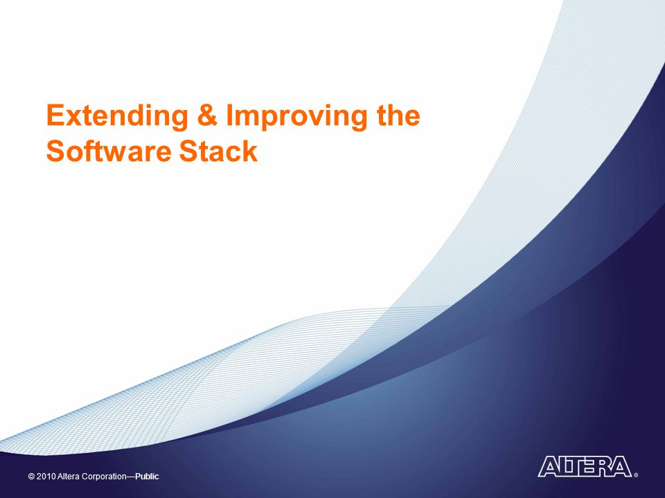 © 2010 Altera Corporation—Public Extending & Improving the Software Stack