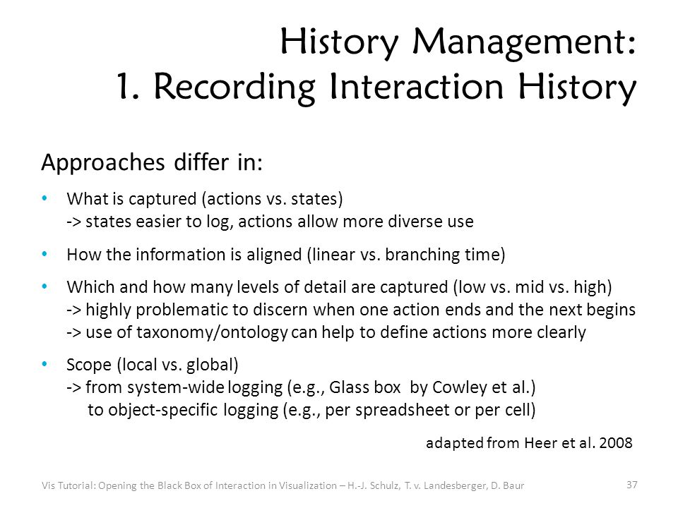 History Management: 1. Recording Interaction History Approaches differ in: What is captured (actions vs. states) -> states easier to log, actions allo