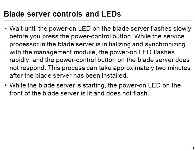 Blade server controls and LEDs Wait until the power-on LED on the blade server flashes slowly before you press the power-control button.