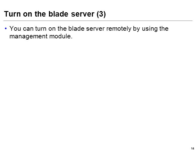 Turn on the blade server (3) You can turn on the blade server remotely by using the management module.
