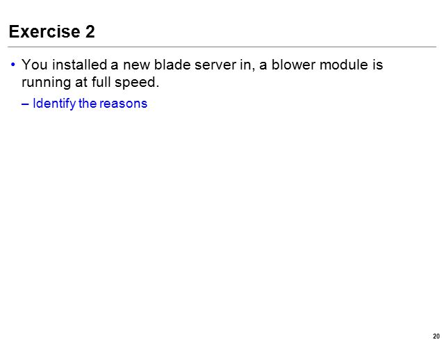 Exercise 2 You installed a new blade server in, a blower module is running at full speed.