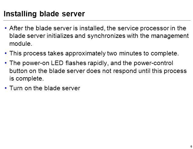 Installing blade server After the blade server is installed, the service processor in the blade server initializes and synchronizes with the management module.