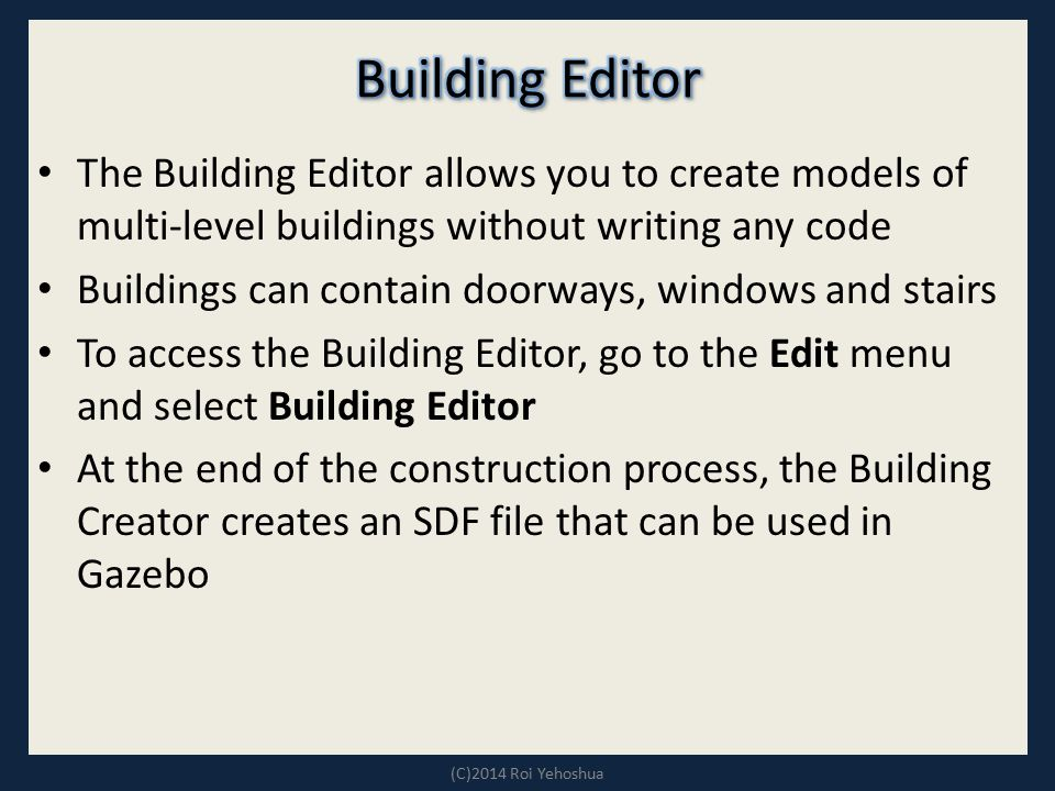 The Building Editor allows you to create models of multi-level buildings without writing any code Buildings can contain doorways, windows and stairs T