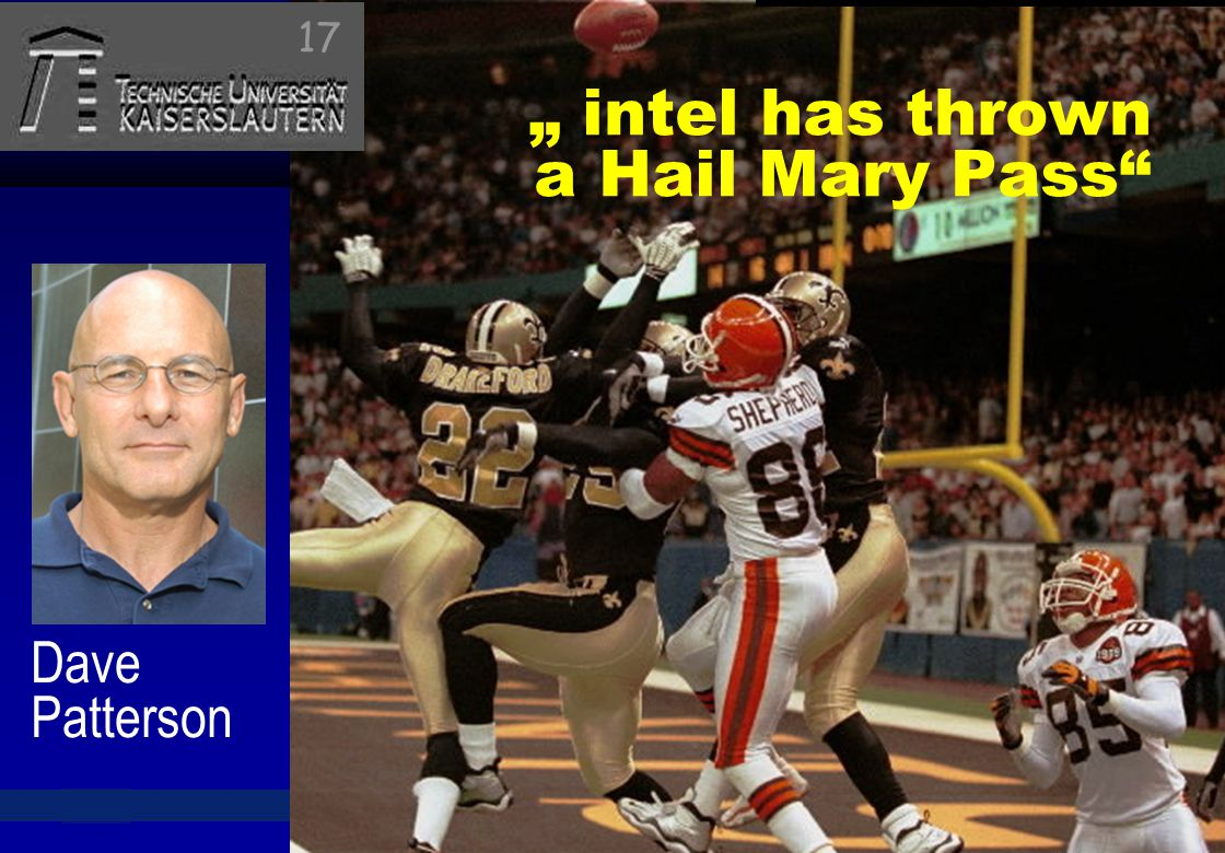 "© 2010, reiner@hartenstein.de http://hartenstein.de TU Kaiserslautern 2011, "" intel has thrown a Hail Mary Pass"" Dave Patterson 17"