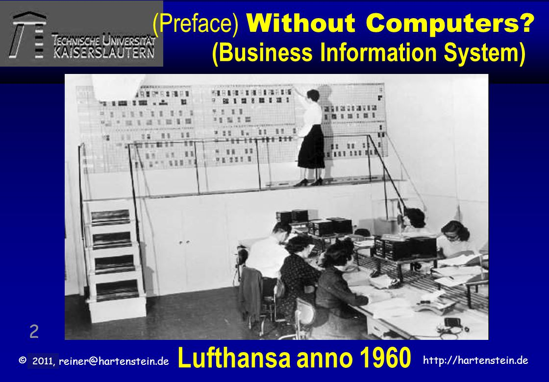 © 2010, reiner@hartenstein.de http://hartenstein.de TU Kaiserslautern 2011, (Preface) Without Computers? 2 Lufthansa anno 1960 (Business Information S