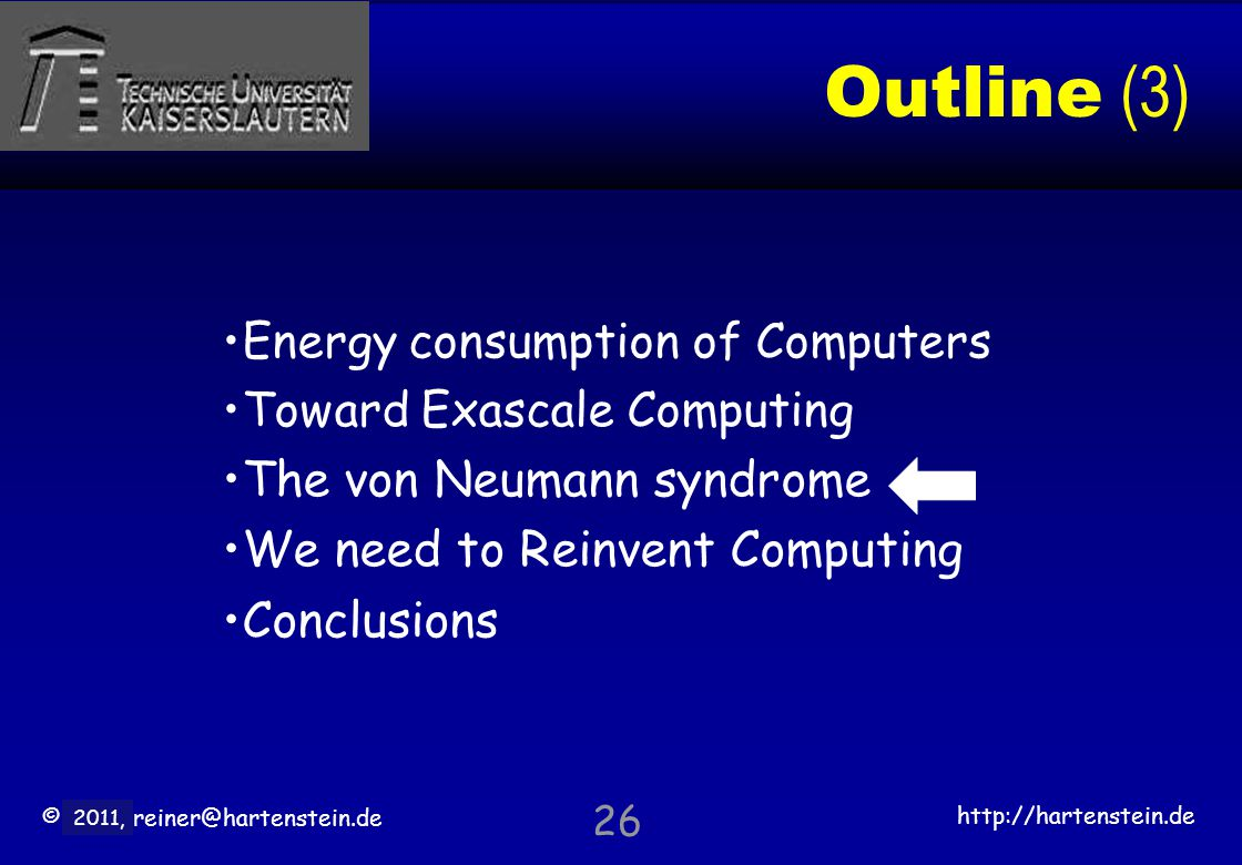 © 2010, reiner@hartenstein.de http://hartenstein.de TU Kaiserslautern 2011, Outline (3) Energy consumption of Computers Toward Exascale Computing The