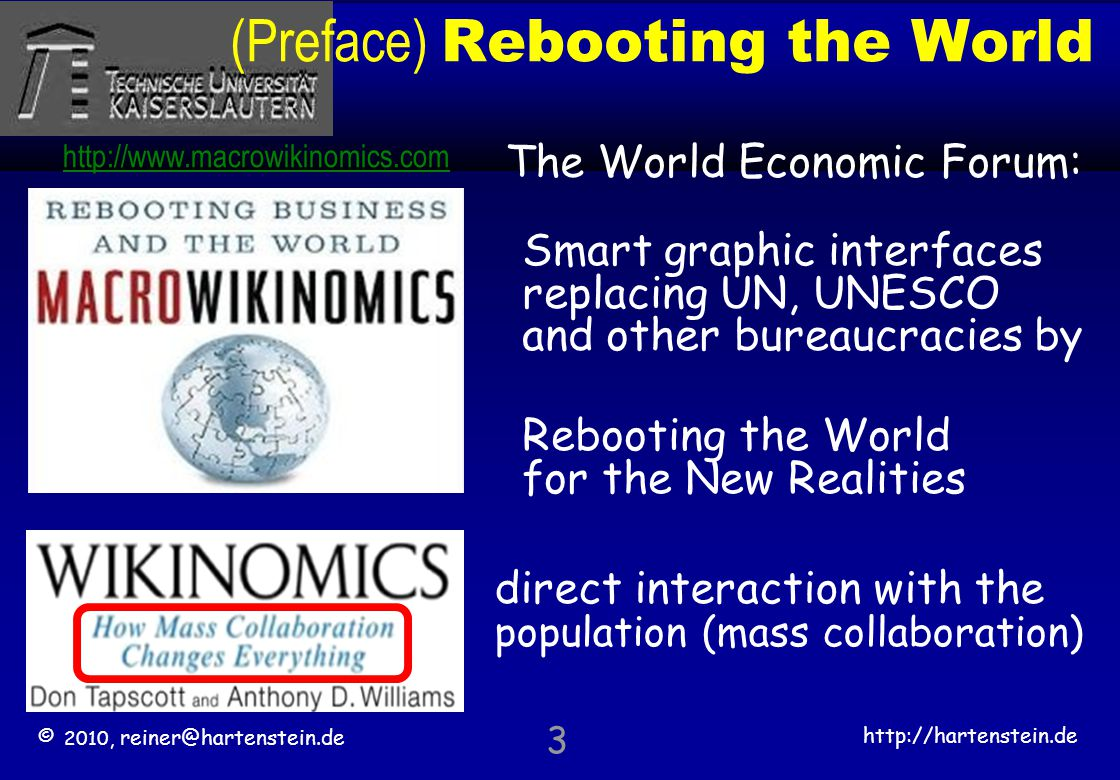 © 2010, reiner@hartenstein.de http://hartenstein.de TU Kaiserslautern (Preface) Rebooting the World 3 Smart graphic interfaces replacing UN, UNESCO an