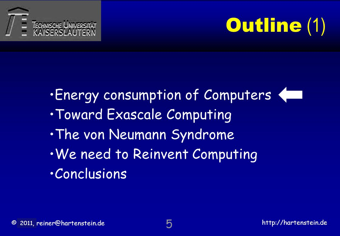 © 2010, reiner@hartenstein.de http://hartenstein.de TU Kaiserslautern 2011, Outline (1) Energy consumption of Computers Toward Exascale Computing The