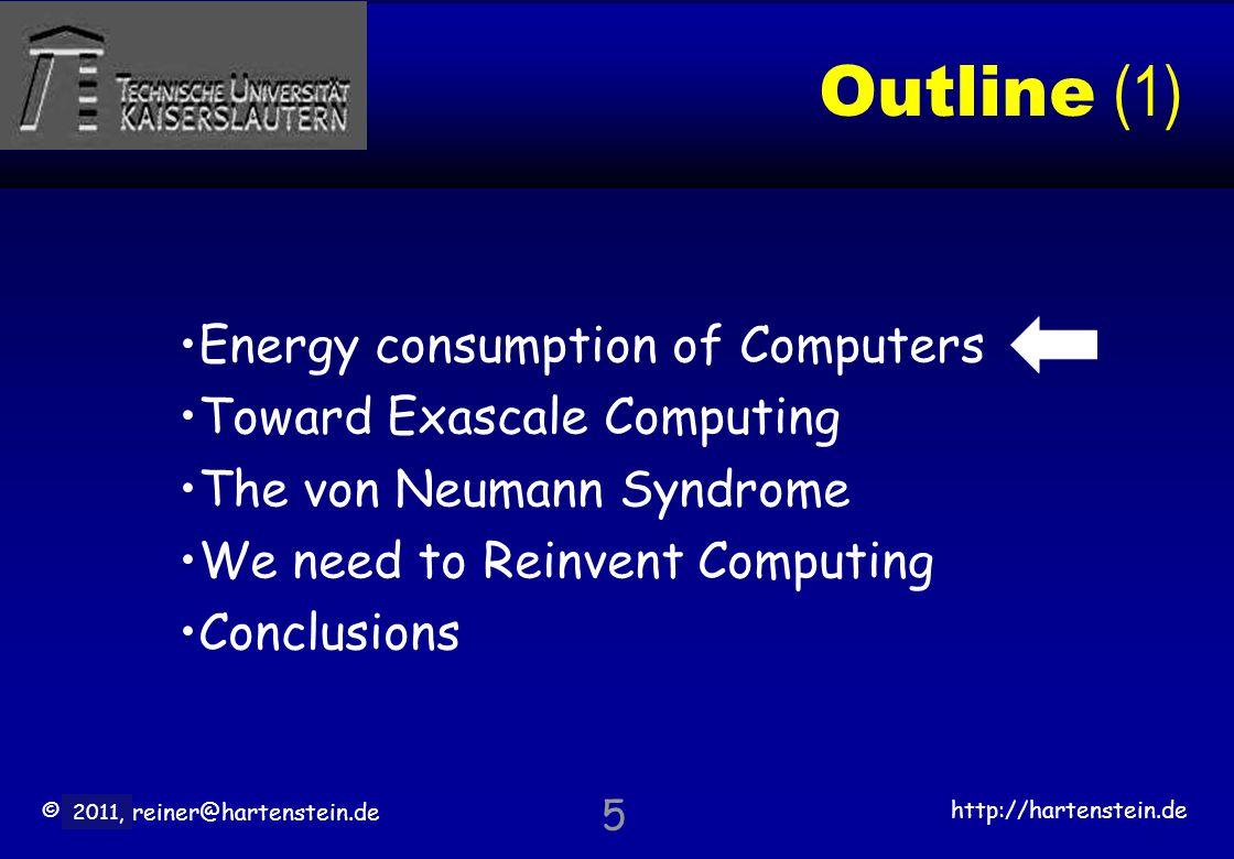 © 2010, reiner@hartenstein.de http://hartenstein.de TU Kaiserslautern 2011, Outline (3) Energy consumption of Computers Toward Exascale Computing The von Neumann syndrome We need to Reinvent Computing Conclusions 26