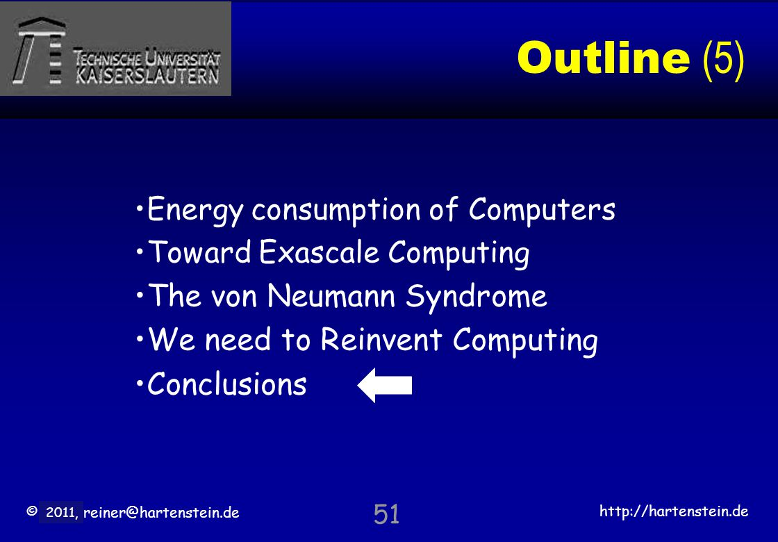 © 2010, reiner@hartenstein.de http://hartenstein.de TU Kaiserslautern 2011, Outline (5) Energy consumption of Computers Toward Exascale Computing The
