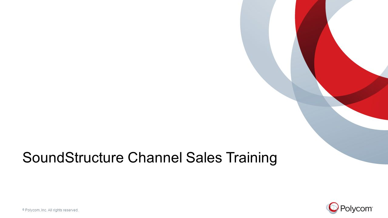 © Polycom, Inc. All rights reserved. SoundStructure Channel Sales Training