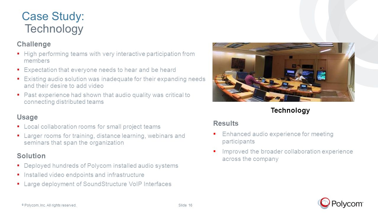 © Polycom, Inc. All rights reserved.Slide 16 Case Study: Technology Challenge  High performing teams with very interactive participation from members
