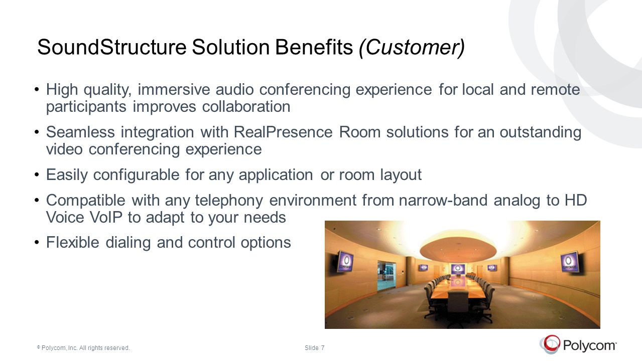 © Polycom, Inc. All rights reserved.Slide 7 SoundStructure Solution Benefits (Customer) High quality, immersive audio conferencing experience for loca