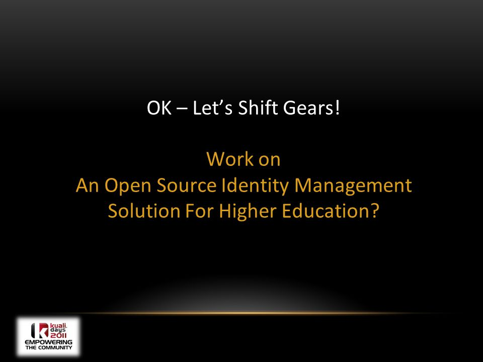 OK – Let's Shift Gears! Work on An Open Source Identity Management Solution For Higher Education