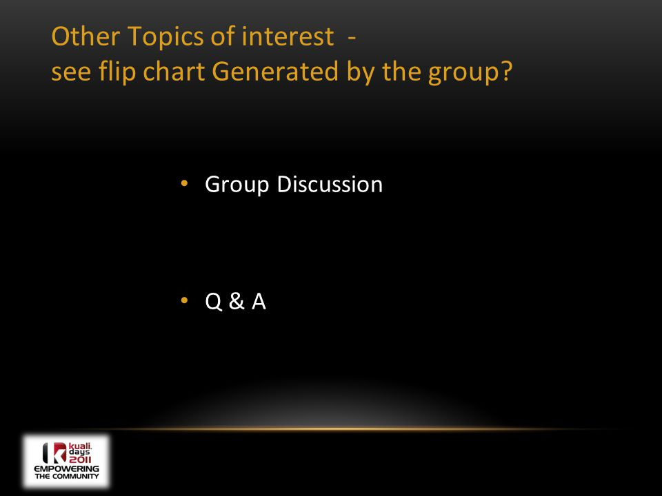 Other Topics of interest - see flip chart Generated by the group Group Discussion Q & A