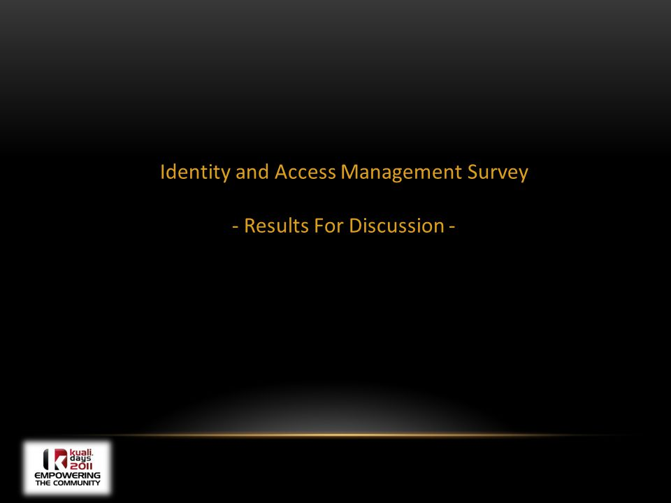 Identity and Access Management Survey - Results For Discussion -