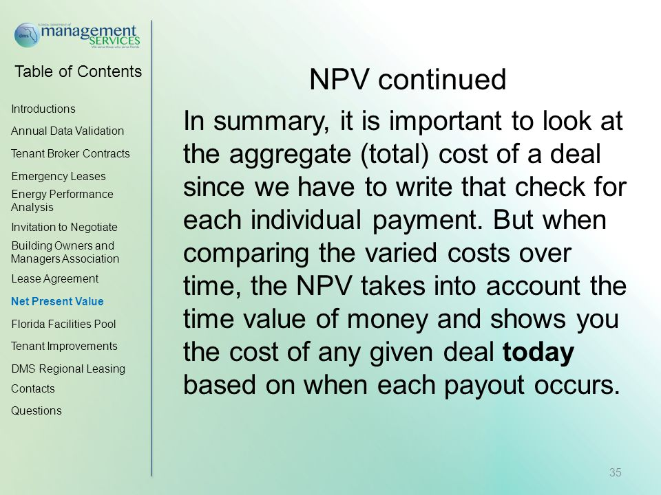 Table of Contents NPV continued In summary, it is important to look at the aggregate (total) cost of a deal since we have to write that check for each individual payment.