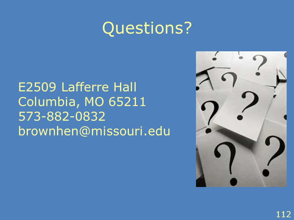 Questions? E2509 Lafferre Hall Columbia, MO 65211 573-882-0832 brownhen@missouri.edu 112