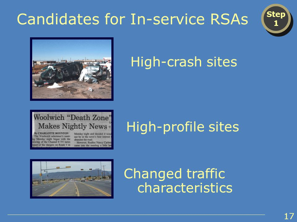 High-crash sites High-profile sites Changed traffic characteristics Step 1 Step 1 Candidates for In-service RSAs 17