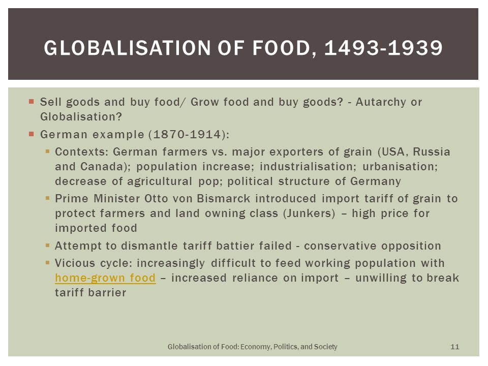  Sell goods and buy food/ Grow food and buy goods? - Autarchy or Globalisation?  German example (1870-1914):  Contexts: German farmers vs. major ex