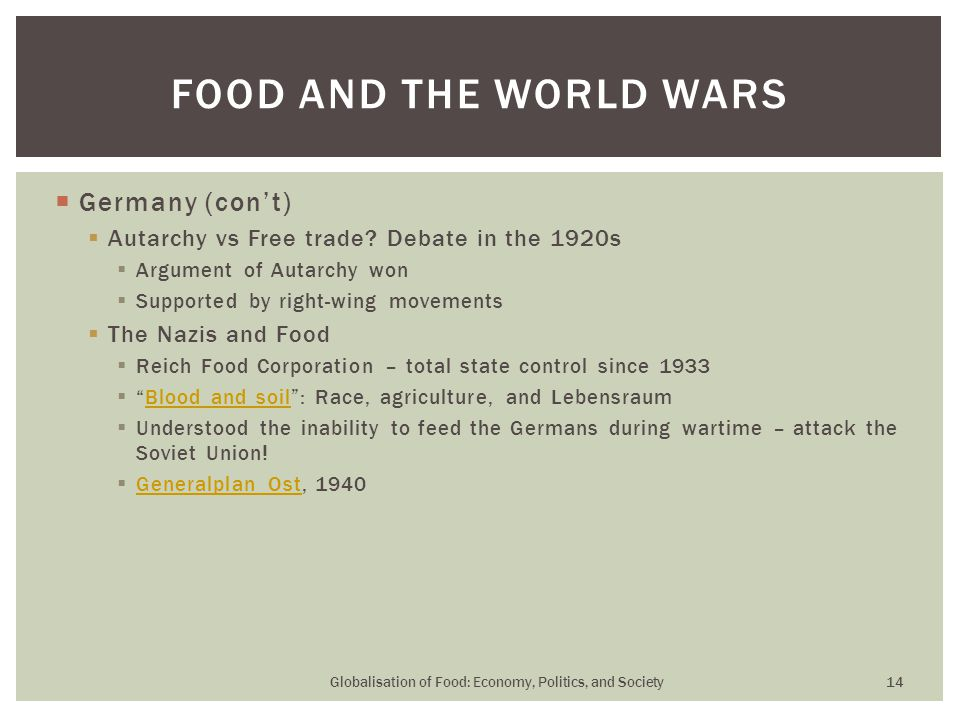  Germany (con't)  Autarchy vs Free trade? Debate in the 1920s  Argument of Autarchy won  Supported by right-wing movements  The Nazis and Food 
