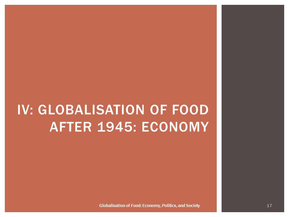 17 Globalisation of Food: Economy, Politics, and Society IV: GLOBALISATION OF FOOD AFTER 1945: ECONOMY