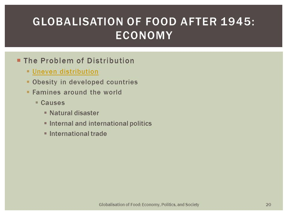  The Problem of Distribution  Uneven distribution Uneven distribution  Obesity in developed countries  Famines around the world  Causes  Natural
