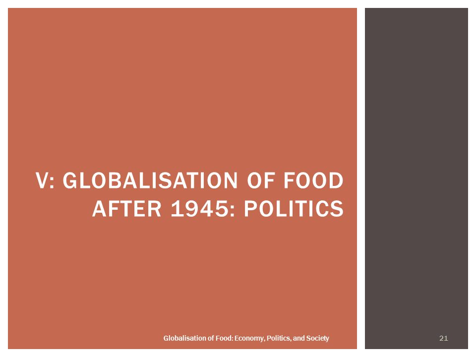 21 Globalisation of Food: Economy, Politics, and Society V: GLOBALISATION OF FOOD AFTER 1945: POLITICS