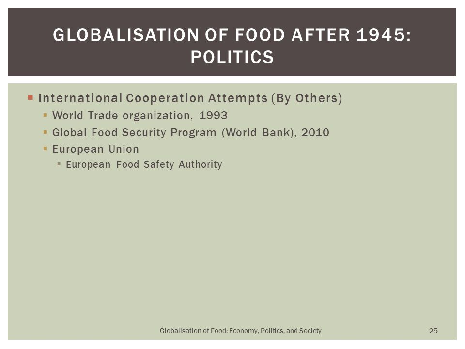  International Cooperation Attempts (By Others)  World Trade organization, 1993  Global Food Security Program (World Bank), 2010  European Union 