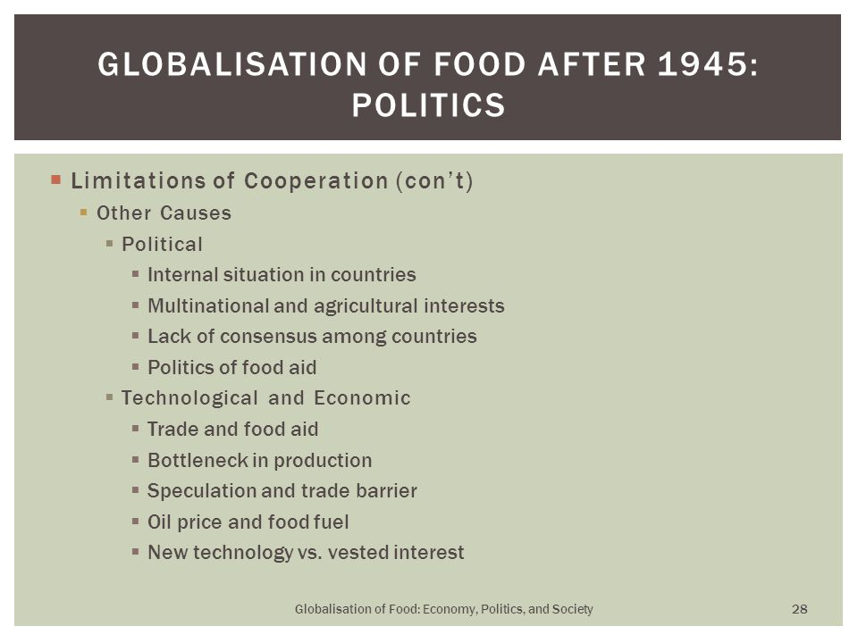  Limitations of Cooperation (con't)  Other Causes  Political  Internal situation in countries  Multinational and agricultural interests  Lack of