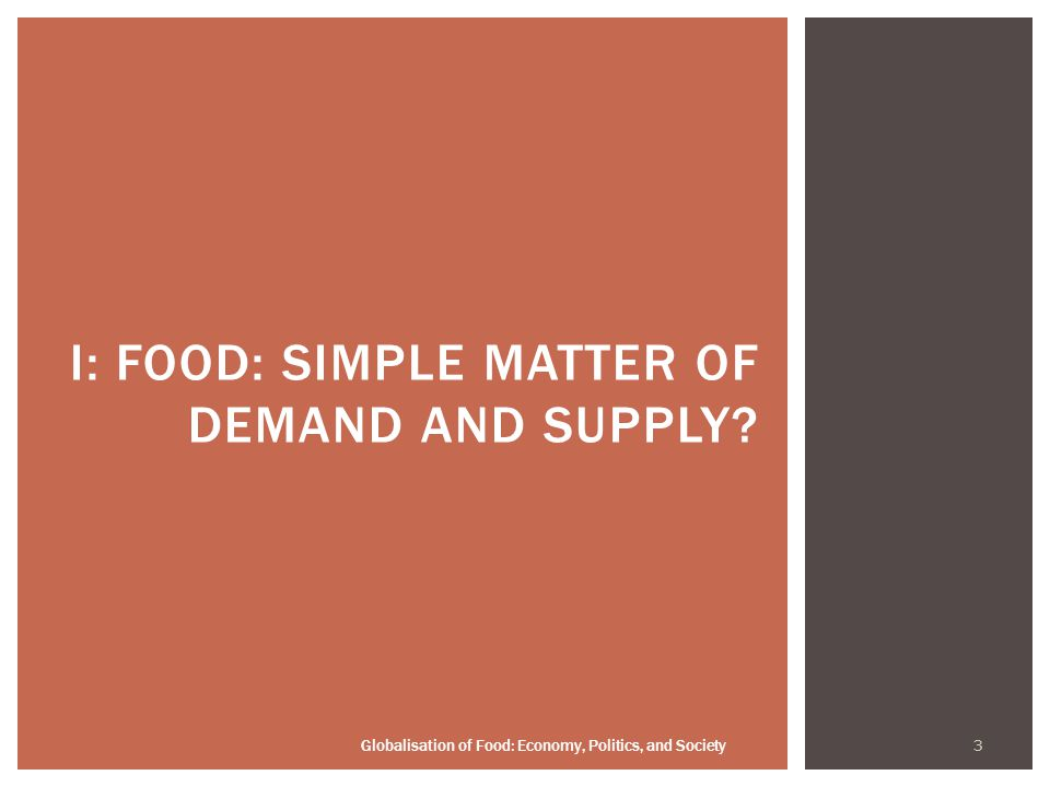3 I: FOOD: SIMPLE MATTER OF DEMAND AND SUPPLY?