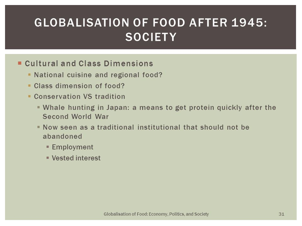  Cultural and Class Dimensions  National cuisine and regional food?  Class dimension of food?  Conservation VS tradition  Whale hunting in Japan: