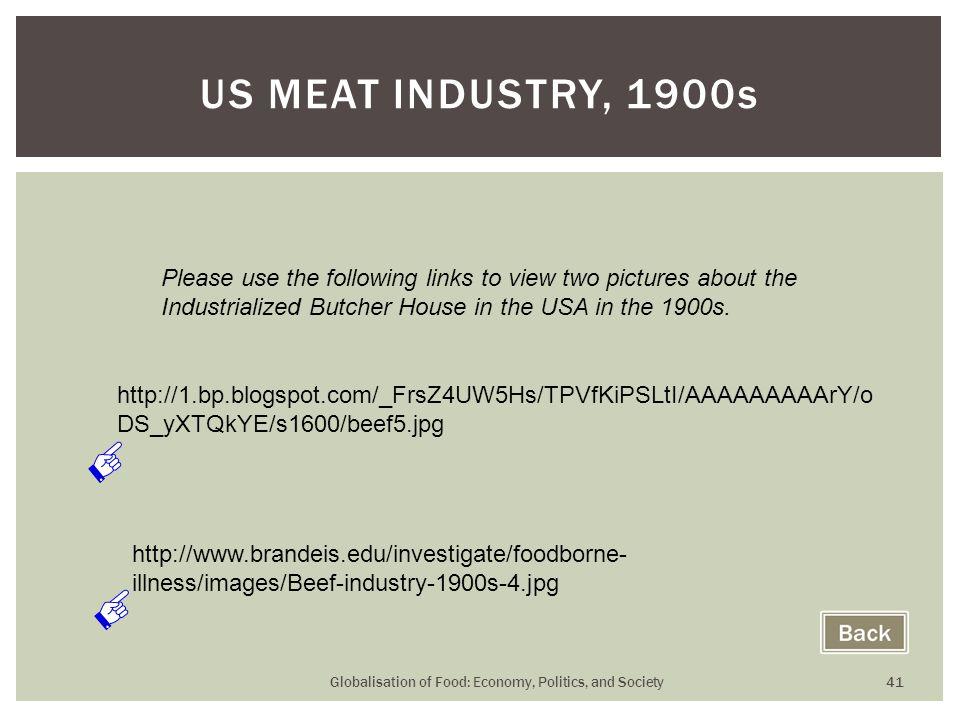Globalisation of Food: Economy, Politics, and Society 41 US MEAT INDUSTRY, 1900s http://1.bp.blogspot.com/_FrsZ4UW5Hs/TPVfKiPSLtI/AAAAAAAAArY/o DS_yXT
