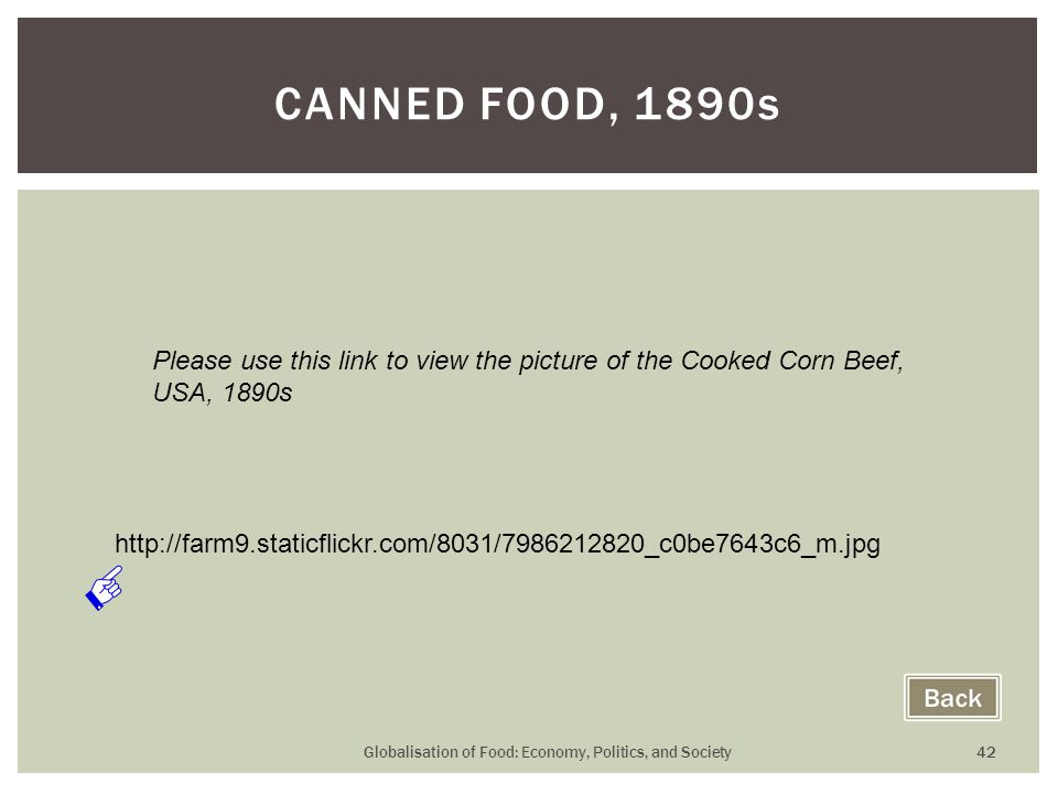 Globalisation of Food: Economy, Politics, and Society 42 CANNED FOOD, 1890s http://farm9.staticflickr.com/8031/7986212820_c0be7643c6_m.jpg Please use