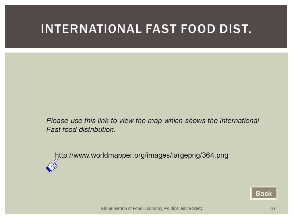 Globalisation of Food: Economy, Politics, and Society 47 INTERNATIONAL FAST FOOD DIST. http://www.worldmapper.org/images/largepng/364.png Please use t