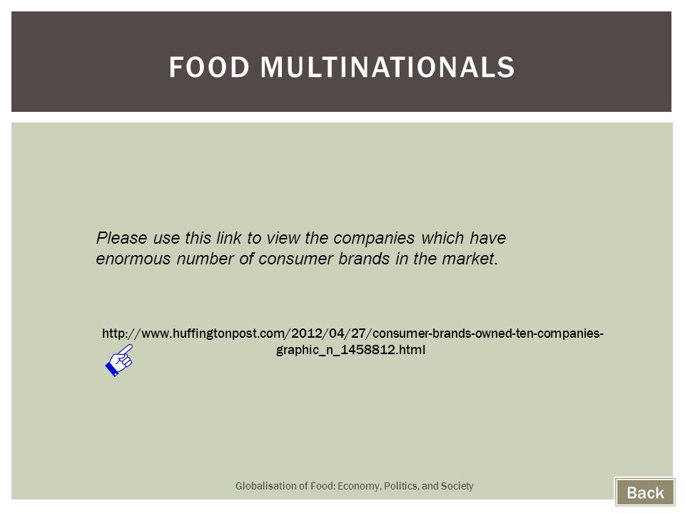 Globalisation of Food: Economy, Politics, and Society 48 FOOD MULTINATIONALS http://www.huffingtonpost.com/2012/04/27/consumer-brands-owned-ten-compan