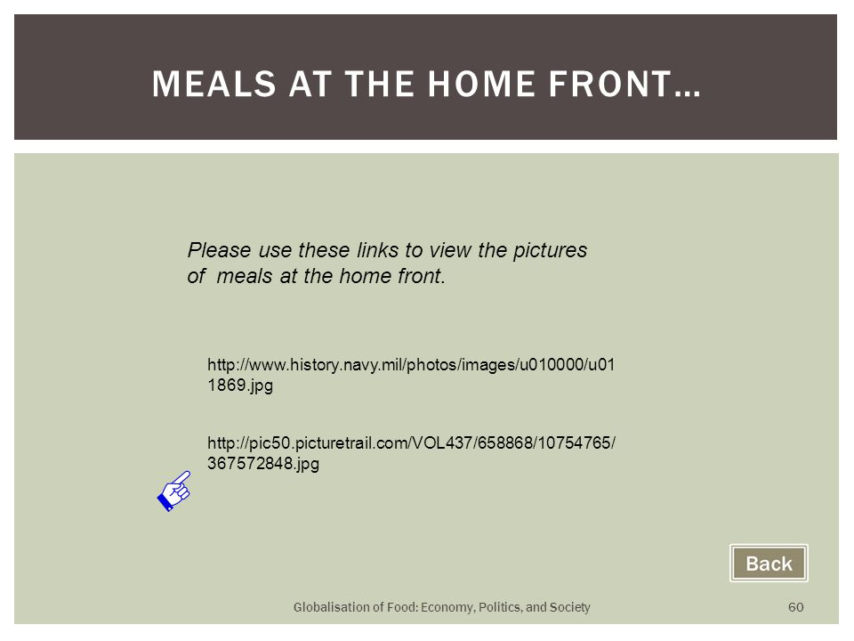 Globalisation of Food: Economy, Politics, and Society 60 MEALS AT THE HOME FRONT… http://www.history.navy.mil/photos/images/u010000/u01 1869.jpg http: