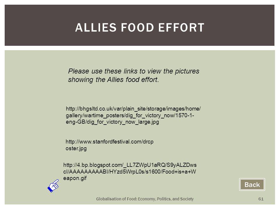 Globalisation of Food: Economy, Politics, and Society 61 ALLIES FOOD EFFORT http://bhgsltd.co.uk/var/plain_site/storage/images/home/ gallery/wartime_p