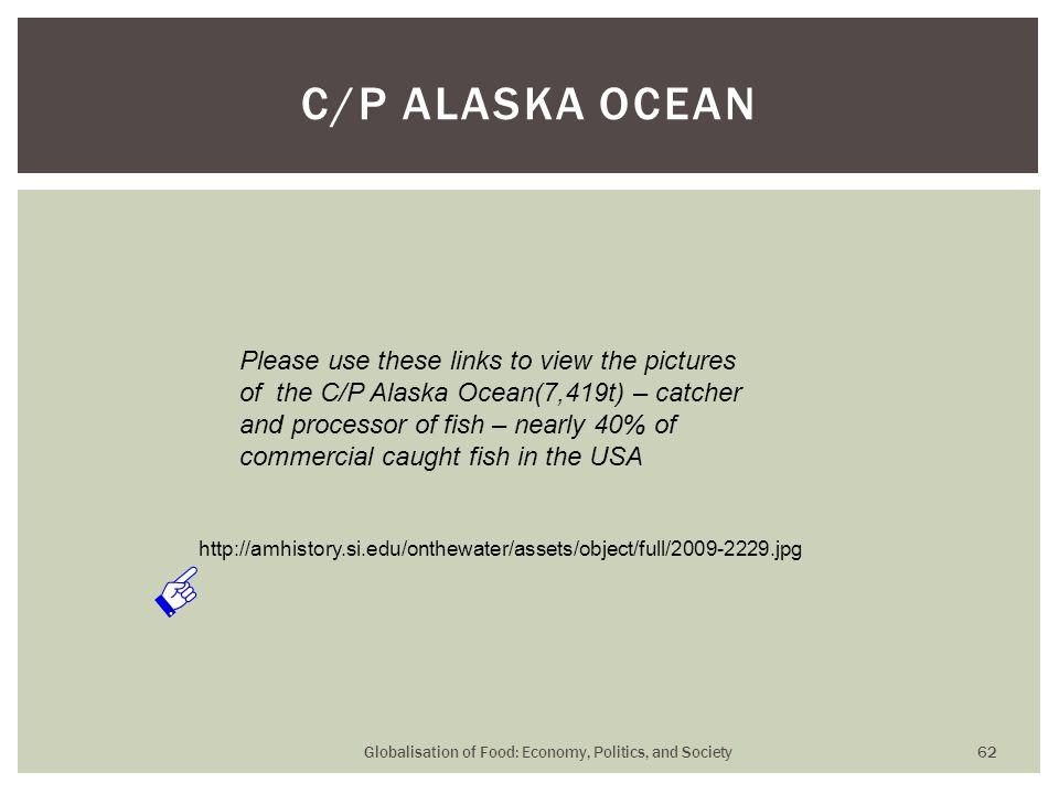 Globalisation of Food: Economy, Politics, and Society 62 C/P ALASKA OCEAN http://amhistory.si.edu/onthewater/assets/object/full/2009-2229.jpg Please u
