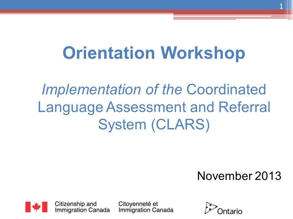 Orientation Workshop Implementation of the Coordinated Language Assessment and Referral System (CLARS) November 2013 1